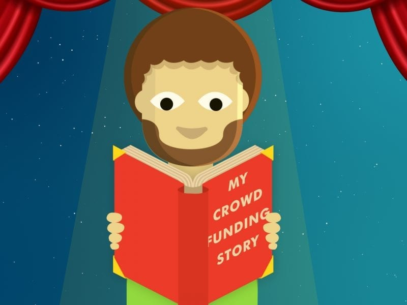Crowdfunding Projects: Is All About Your Story, So How Do You Tell It?